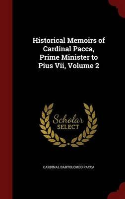 Historical Memoirs of Cardinal Pacca, Prime Minister to Pius VII, Volume 2