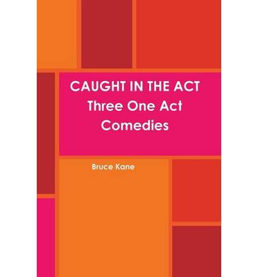 CAUGHT IN THE ACT Three One Act Comedies
