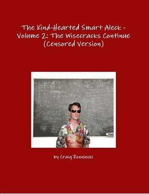 The Kind-Hearted Smart Aleck - Volume 2: the Wisecracks Continue (Censored Version)