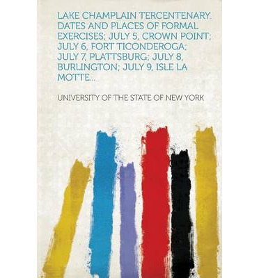 Lake Champlain Tercentenary. Dates and Places of Formal Exercises; July 5, Crown Point; July 6, Fort Ticonderoga; July 7, Plattsburg; July 8, Burlingt
