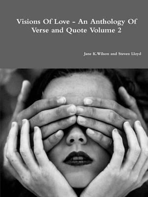 Visions of Love - an Anthology of Verse and Quote Volume 2