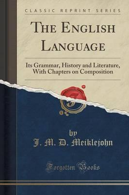 The English Language : Its Grammar, History and Literature, with Chapters on Composition (Classic Reprint)