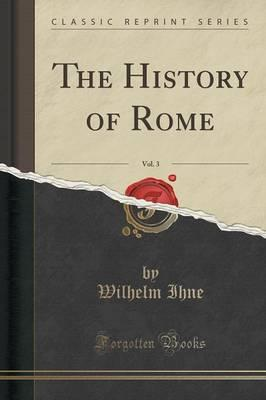 Amazon Kindle Bücher herunterladen The History of Rome, Vol. 3 Classic Reprint by Wilhelm Ihne in German PDF CHM