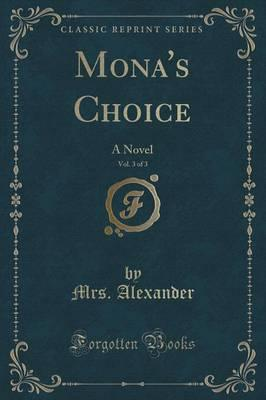 Mona's Choice, Vol. 3 of 3 : A Novel (Classic Reprint)