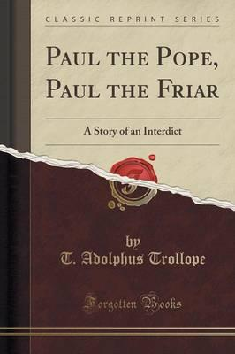 Paul the Pope, Paul the Friar : A Story of an Interdict (Classic Reprint)