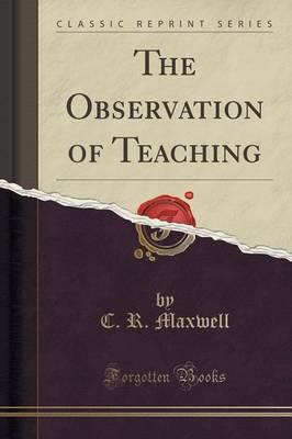 The Observation of Teaching (Classic Reprint)