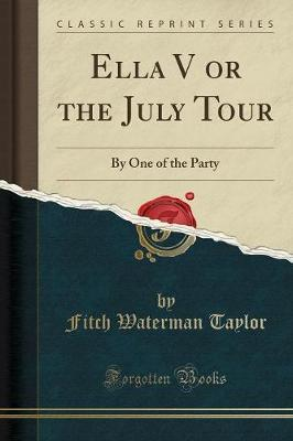 Ella V or the July Tour : By One of the Party (Classic Reprint)