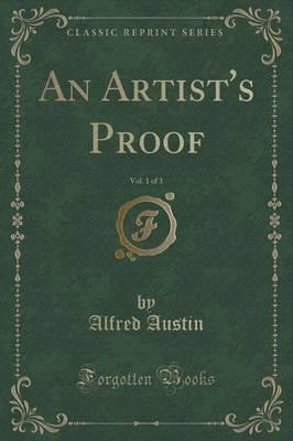 An Artist's Proof, Vol. 1 of 3 (Classic Reprint)