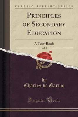 Principles of Secondary Education, Vol. 2 : A Text-Book (Classic Reprint)