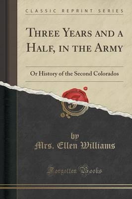 Three Years and a Half, in the Army : Or History of the Second Colorados (Classic Reprint)
