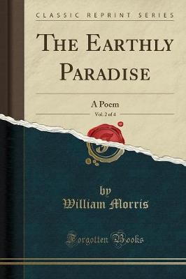 The Earthly Paradise, Vol. 2 of 4 : A Poem (Classic Reprint)
