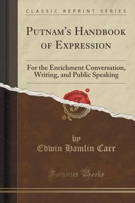 Free downloadable mp3 books Putnams Handbook of Expression : For the Enrichment Conversation, Writing, and Public Speaking Classic Reprint by Edwin Hamlin Carr PDF iBook