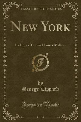 Ebook txt herunterladen ita New York : Its Upper Ten and Lower Million Classic Reprint by Professor George Lippard PDF DJVU FB2