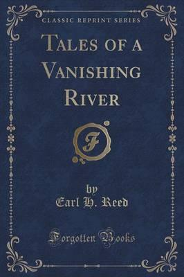 Tales of a Vanishing River (Classic Reprint)