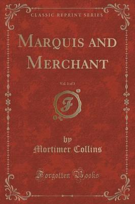 Marquis and Merchant, Vol. 1 of 3 (Classic Reprint)