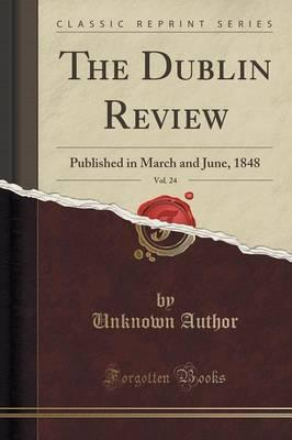 The Dublin Review, Vol. 24 : Published in March and June, 1848 (Classic Reprint)