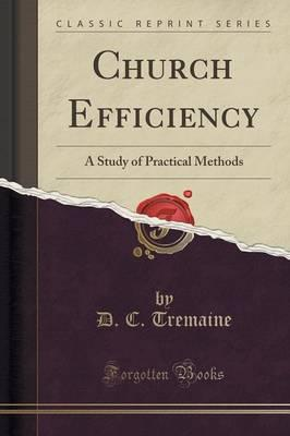 Church Efficiency : A Study of Practical Methods (Classic Reprint)