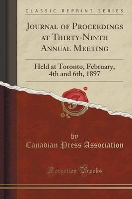 Journal of Proceedings at Thirty-Ninth Annual Meeting : Held at Toronto, February, 4th and 6th, 1897 (Classic Reprint)