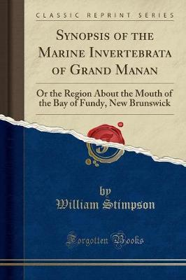 Spanisch ebook download Synopsis of the Marine Invertebrata of Grand Manan : Or the Region about the Mouth of the Bay of Fundy, New Brunswick Classic Reprint by William Stimpson ePub