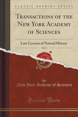 Transactions of the New York Academy of Sciences, Vol. 8 : Late Lyceum of Natural History (Classic Reprint)