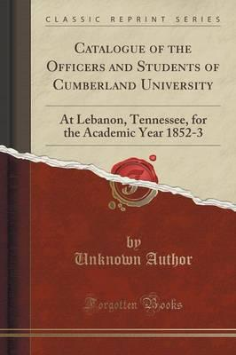 Catalogue of the Officers and Students of Cumberland University : At Lebanon, Tennessee, for the Academic Year 1852-3 (Classic Reprint)