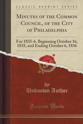 Minutes of the Common Council, of the City of Philadelphia : For 1835-6. Beginning October 16, 1835, and Ending October 6, 1836 (Classic Reprint)