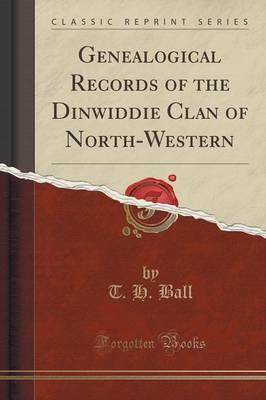 Genealogical Records of the Dinwiddie Clan of North-Western (Classic Reprint)