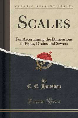 Scales : For Ascertaining the Dimensions of Pipes, Drains and Sewers (Classic Reprint)
