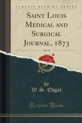 Saint Louis Medical and Surgical Journal, 1873, Vol. 10 (Classic Reprint)