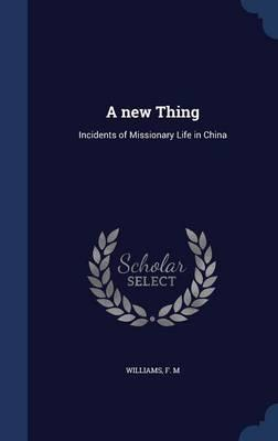 A New Thing : Incidents of Missionary Life in China