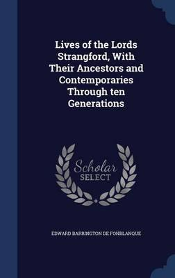 Lives of the Lords Strangford, with Their Ancestors and Contemporaries Through Ten Generations
