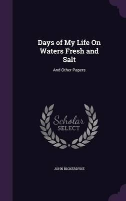 Days of My Life on Waters Fresh and Salt : And Other Papers