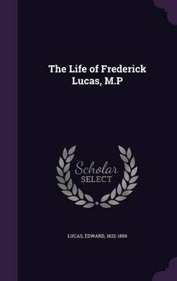 The Life of Frederick Lucas, M.P