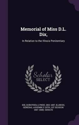 Memorial of Miss D.L. Dix, : In Relation to the Illinois Penitentiary