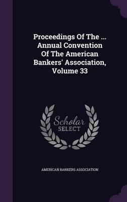 Proceedings of the ... Annual Convention of the American Bankers' Association, Volume 33