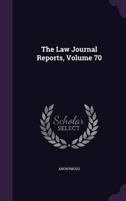 The Law Journal Reports, Volume 70