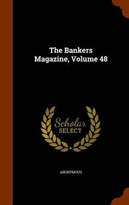 The Bankers Magazine, Volume 48