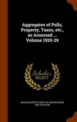 Aggregates of Polls, Property, Taxes, Etc., as Assessed ... Volume 1920-29