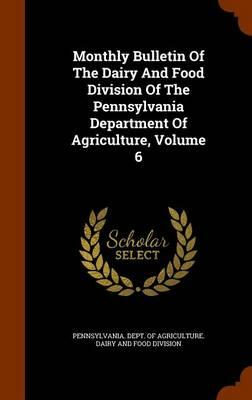 Monthly Bulletin of the Dairy and Food Division of the Pennsylvania Department of Agriculture, Volume 6