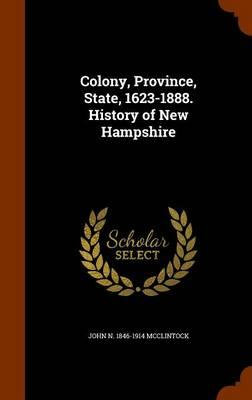 Colony, Province, State, 1623-1888. History of New Hampshire