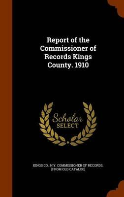 Report of the Commissioner of Records Kings County. 1910