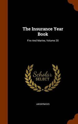 The Insurance Year Book : Fire and Marine, Volume 20
