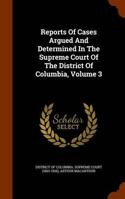 Reports of Cases Argued and Determined in the Supreme Court of the District of Columbia, Volume 3