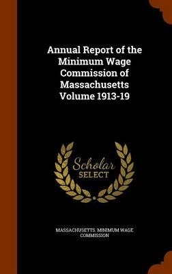 Annual Report of the Minimum Wage Commission of Massachusetts Volume 1913-19