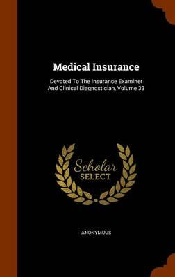 Medical Insurance : Devoted to the Insurance Examiner and Clinical Diagnostician, Volume 33