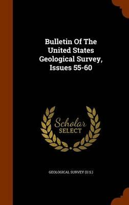 Bulletin of the United States Geological Survey, Issues 55-60