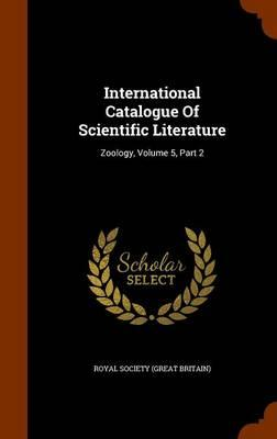 International Catalogue of Scientific Literature : Zoology, Volume 5, Part 2