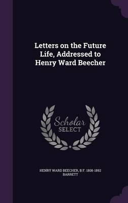 Letters on the Future Life, Addressed to Henry Ward Beecher