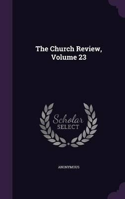 The Church Review, Volume 23