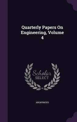 Quarterly Papers on Engineering, Volume 4